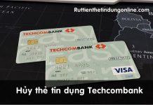 cach huy the tin dung ngan hang techcombank