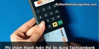 phi cham thanh toan the tin dung techcombank