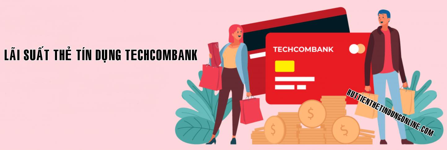 Lai suat the tin dung techcombank