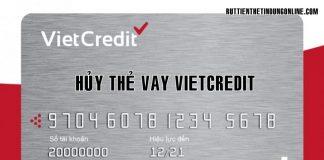 Cach huy the vay vietcredit