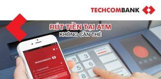 Cách rút tiền không cần thẻ atm techcombank